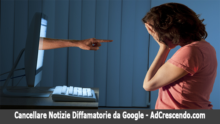 cancellare notizie diffamatorie da google